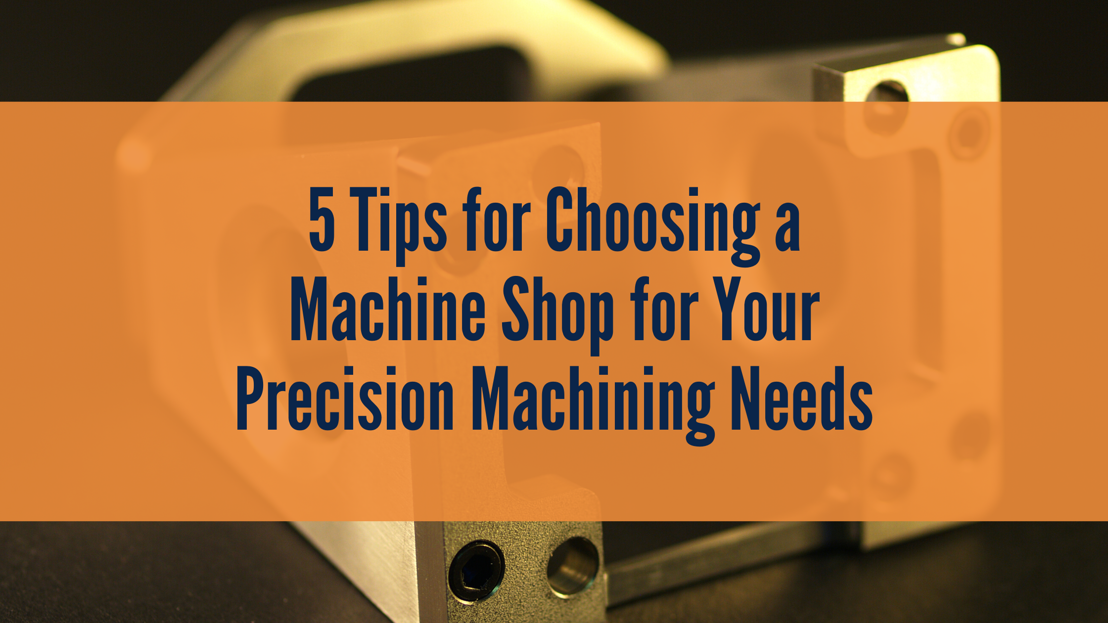 5 Tips for Choosing the Best Machine Shop for Your Precision Machining Needs